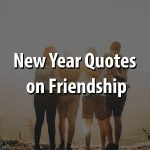 Best New Year Quotes on Friendship 2021